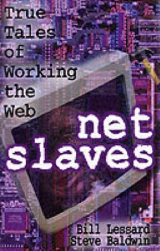 Netslaves: True Tales of Working the Web
