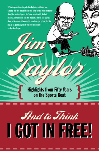 And to Think I Got in Free!: Highlights from Fifty Years on the Sports Beat - Jim Taylor