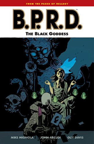B.P.R.D., Vol. 11: The Black Goddess - Mike Mignola; John Arcudi