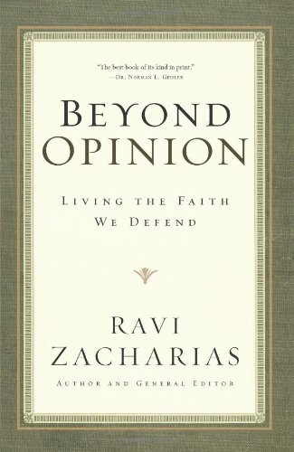 Beyond Opinion: Living the Faith We Defend - Ravi Zacharias
