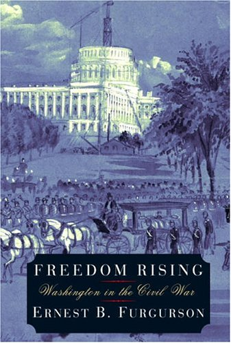Freedom Rising: Washington in the Civil War - Ernest B. Furgurson
