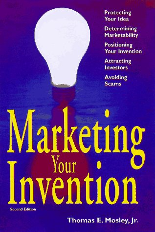 Marketing Your Invention - Thomas E Mosley Jr