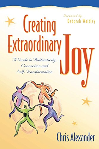 Creating Extraordinary Joy: A Guide to Authenticity, Connection, and Self-Transformation - Chris Alexander