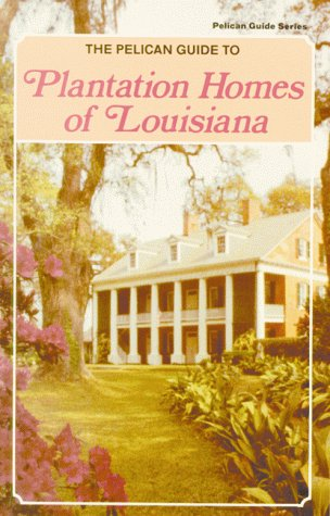 Pelican Guide to Plantation Homes of Louisiana (Pelican Guide Series) - Susan Cole Dore