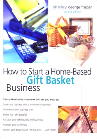 How to Start a Home-Based Gift Basket Business, 2nd (Home-Based Business Series) - Shirley George Frazier