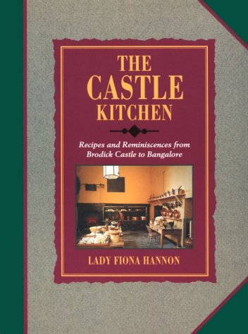 The Castle Kitchen: Recipes and Reminiscences from Brodick Castle to Bangalore - Fiona Hannon