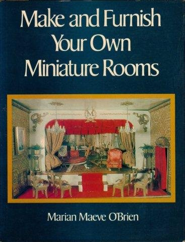 Make  &  Furnish Your Own Miniature Rooms - Marian Maeve O'Brien