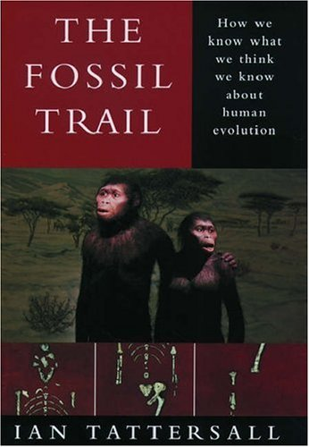 The Fossil Trail: How We Know What We Think We Know About Human Evolution - Ian Tattersall