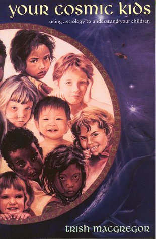 Your Cosmic Kids: Using Astrology to Understand Your Children - Trish MacGregor