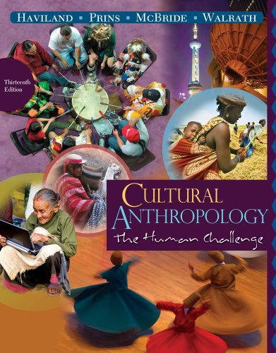 Cultural Anthropology: The Human Challenge - William A. Haviland; Harald E. L. Prins; Bunny McBride; Dana Walrath