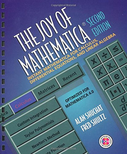 The Joy of Mathematica, Second Edition: Instant Mathematica for Calculus, Differential Equations, and Linear Algebra - Alan Shuchat; Fred Shultz