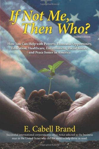 If Not Me, Then Who?: How You Can Help with Poverty, Economic Opportunity, Education, Healthcare, Environment, Racial Justice, and Peace ISS - E. Cabell Brand