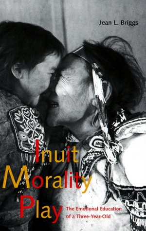 Inuit Morality Play: The Emotional Education of a Three-Year-Old - Jean L. Briggs