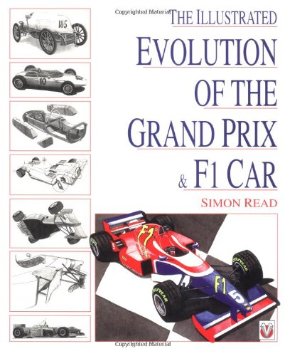 The Illustrated Evolution of the Grand Prix F1 Car the First 100yrs - Simon Reade; Simon Read