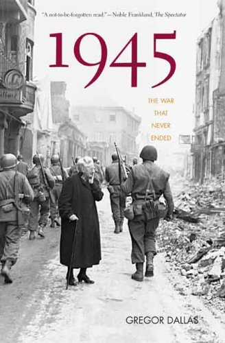1945: The War That Never Ended - Gregor Dallas