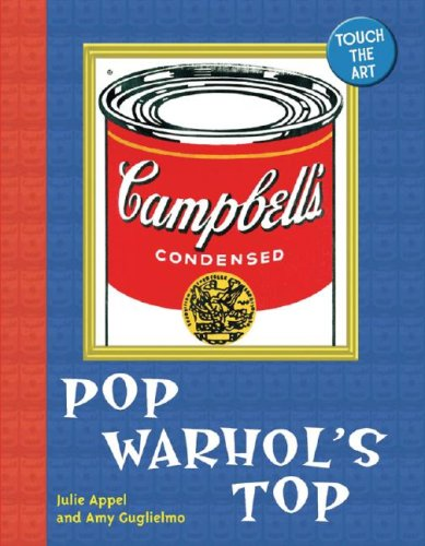 Touch the Art: Pop Warhol's Top - Julie Appel, Amy Guglielmo