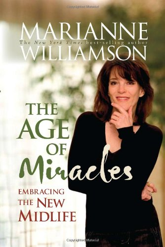 The Age of Miracles: Embracing the New Midlife - Marianne Williamson