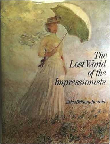 The Lost World of the Impressionists - Alice Bellony-Rewald