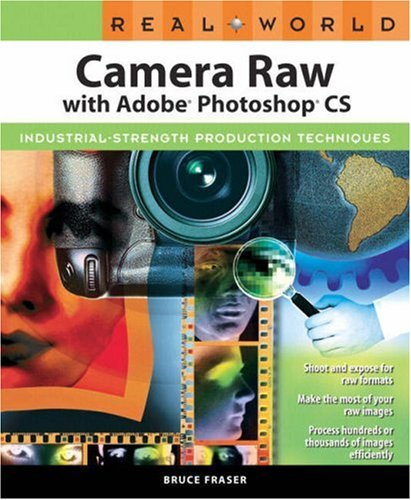 Real World Camera Raw with Adobe Photoshop CS - Bruce Fraser
