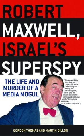 Robert Maxwell, Israel's Superspy: The Life and Murder of a Media Mogul - Gordon Thomas; Martin Dillon