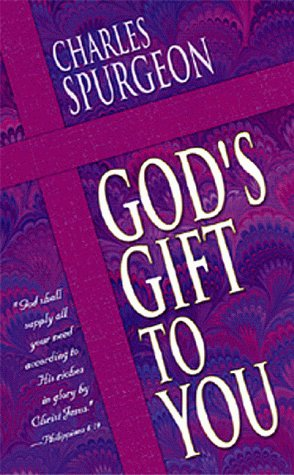 Gods Gift to You - Charles Haddon Spurgeon