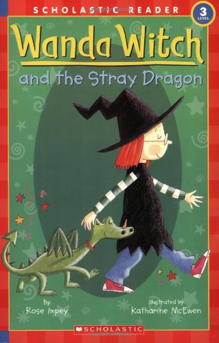 Schol Rdr Lvl 3: Wanda Witch and the Stray Dragon (Scholastic Reader Level 3) - Rose Impey