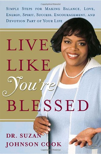 Live Like You're Blessed: Simple Steps for Making Balance, Love, Energy, Spirit, Success, Encouragement, and Devotion Part of Your Life - Dr. Suzan Johnson Cook