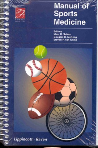 Manual of Sports Medicine (Lippincott Manual Series (Formerly known as the Spiral Manual Series)) - Marc R. Safran MD; Steven P. Van Camp MD FACC FACSM; Douglas B. McKeag MD MS