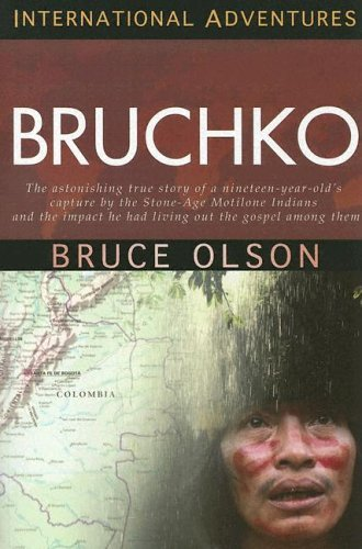 Bruchko: The Astonishing True Story Of A Nineteen-Year-Old's Capture By The Stone-Age Motilone Indians And The Impact He Had Living Out The - Bruce Olson