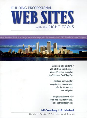 Building Professional Web Sites with the Right Tools: Build It With Visual Studio 6, FrontPage, Active Server Pages, VBScript, JavaScript, A - Jeff Greenberg; J. R. Lakeland
