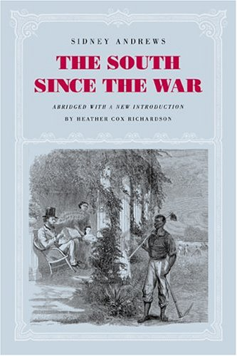 The South since the War: As Shown by Fourteen Weeks of Travel and Observation in Georgia and the Carolinas - Sidney Andrews