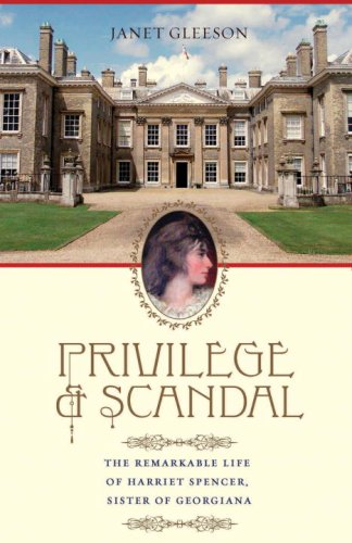 Privilege and Scandal: The Remarkable Life of Harriet Spencer, Sister of Georgiana - Gleeson