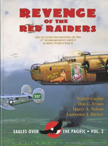 Revenge of the Red Raiders: The Illustrated History of the 22nd Bombardment Group during World War II - Don L. Evans