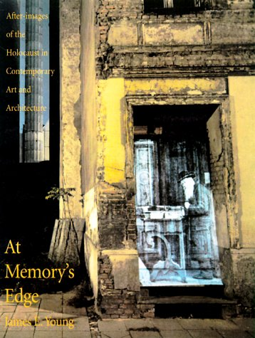 At Memory's Edge: After-Images of the Holocaust in Contemporary Art and Architecture - James E. Young