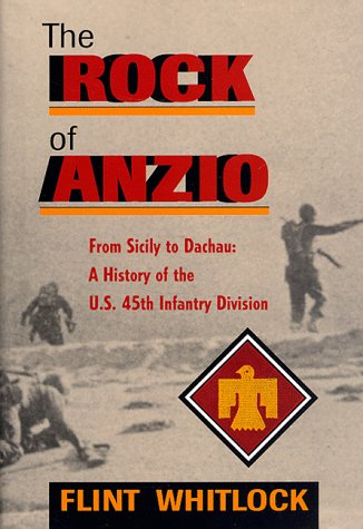The Rock Of Anzio: From Sicily To Dachau: A History Of The U.s. 45th Infantry Division - Flint Whitlock