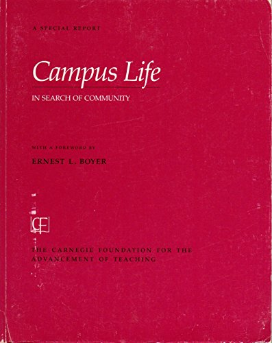 Campus Life: In Search of Community (Special Report (Carnegie Foundation for the Advancement of Teaching)) - Ernest L. Boyer; Carnegie Foundation for the Advancement of Teaching