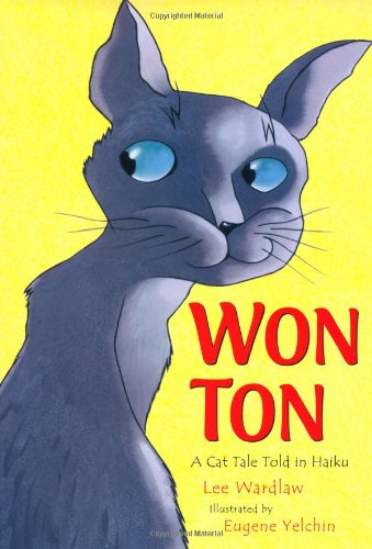 Won Ton: A Cat Tale Told in Haiku - Lee Wardlaw