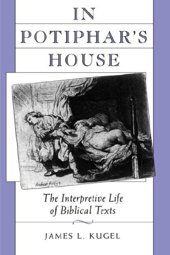 In Potiphar's House: The Interpretive Life of Biblical Texts - James L. Kugel
