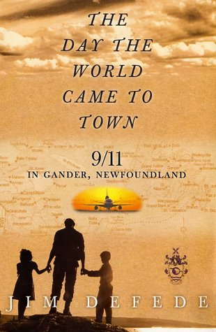 THE DAY THE WORLD CAME TO TOWN:   9/11 in Gander, Newfoundland - Jim DeFede