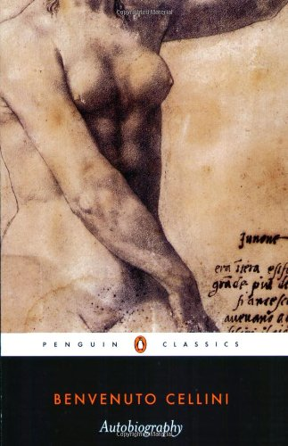 The Autobiography of Benvenuto Cellini (Penguin Classics) - Benvenuto Cellini