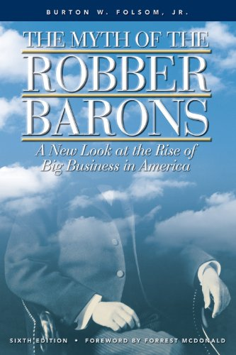 The Myth of the Robber Barons: A New Look at the Rise of Big Business in America - Burton W. Folsom