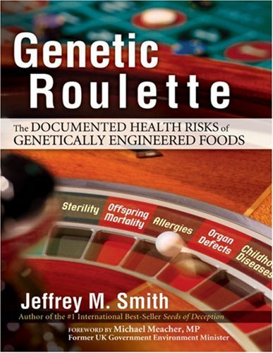 Genetic Roulette: The Documented Health Risks of Genetically Engineered Foods - Jeffrey M. Smith