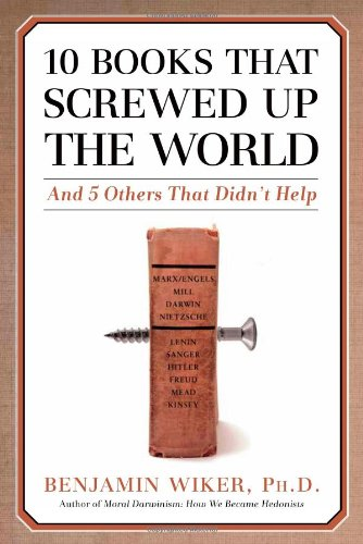 10 Books That Screwed Up the World: And 5 Others That Didn't Help - Benjamin Wiker