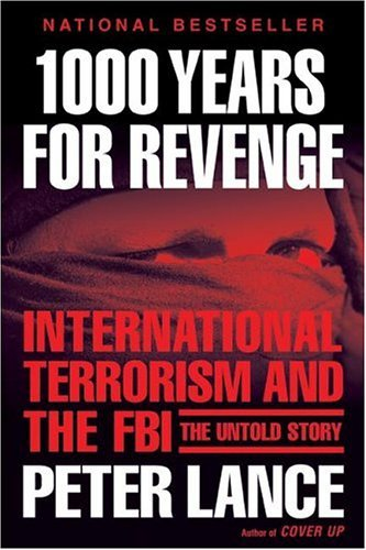 1000 Years for Revenge: International Terrorism and the FBI--the Untold Story - Peter Lance