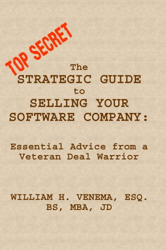 The Strategic Guide to Selling Your Software Company: Essential Advice from a Veteran Deal Warrior - William Venema