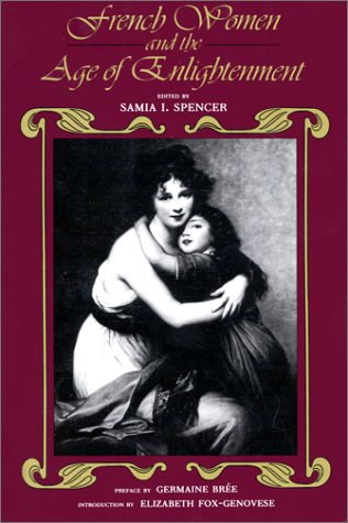 French Women and the Age of Enlightenment (A Midland Book) - Samia I Spencer; Elizabeth Fox-Genovese