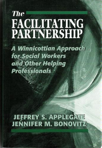 The Facilitating Partnership: A Winnicottian Approach for Social Workers and Other Helping Professionals - Jeffrey S. Applegate; Jennifer M. Bonovitz