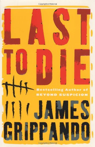 Last to Die (Grippando, James) - James Grippando