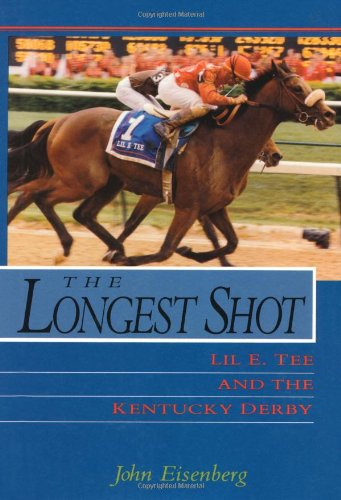 The Longest Shot: Lil E. Tee and the Kentucky Derby - John Eisenberg