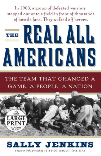 The Real All Americans: The Team that Changed a Game, a People, a Nation (Random House Large Print) - Sally Jenkins